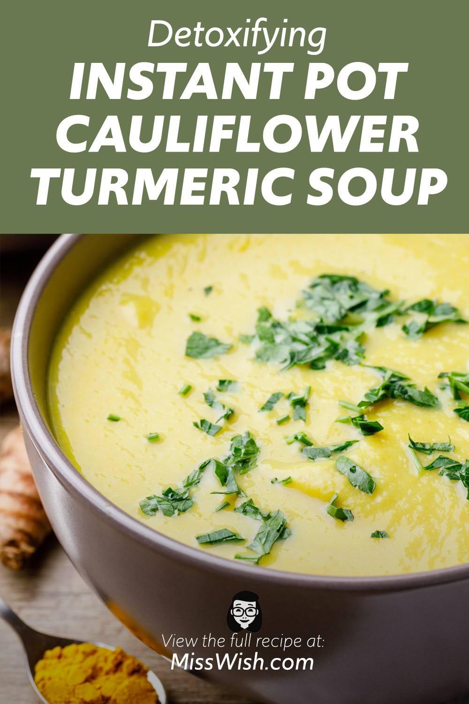 Detoxifying Instant Pot Turmeric Cauliflower Soup